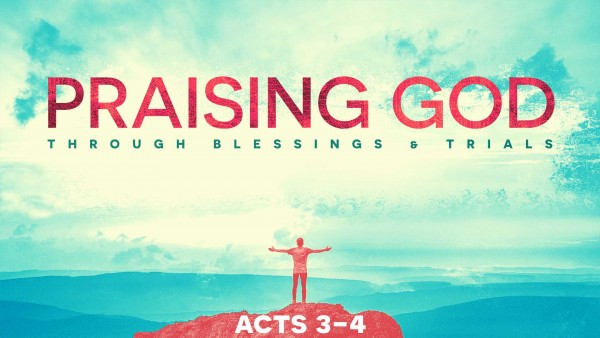 acts-3-4-praising-god-through-blessings-and-trialsActs 3 & 4 Praising God Through Blessings and Trials