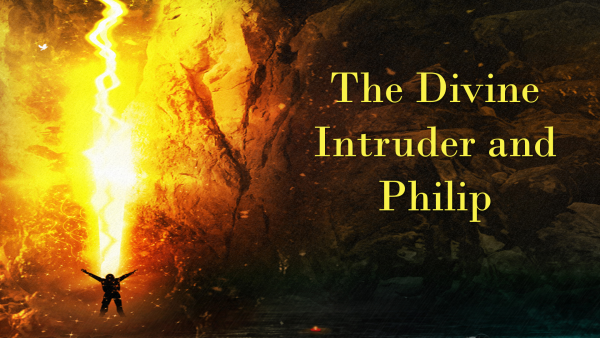 The Divine Intruder and Philip