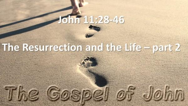 john-ch-11-vs-28-46-the-resurrection-and-the-life-part-2John Ch. 11 vs 28-46 (The Resurrection And The Life - Part 2)