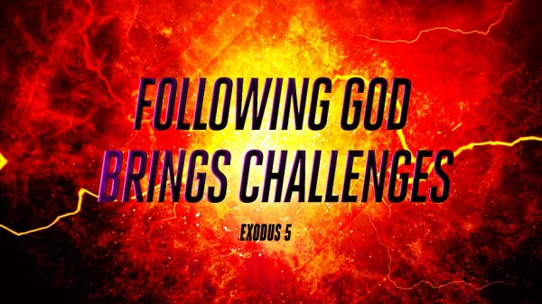Following God Brings Challenges