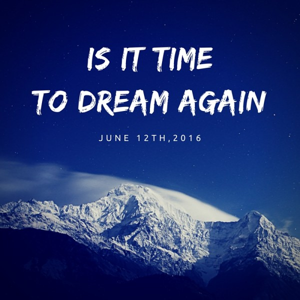 is-it-time-to-dream-again-jun-122016