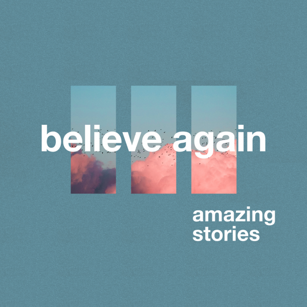 believe-again-amazing-stories-part-4-with-pastor-andy-smithBelieve Again: Amazing Stories Part 4 with Pastor Andy Smith