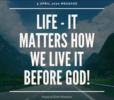 life-it-matters-how-we-live-it-before-godLife - it matters how we live it before God!