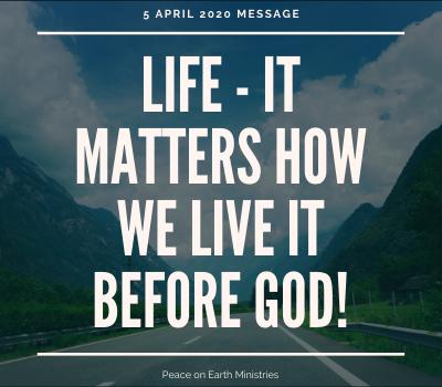 Life - it matters how we live it before God!