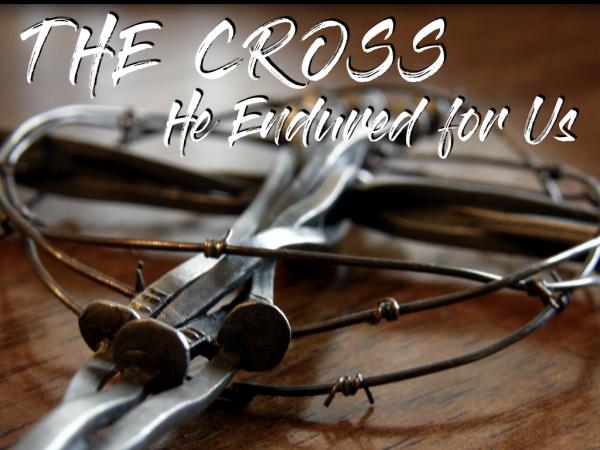 The Cross He Endured for Us