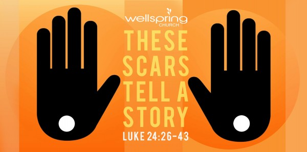 These Scars Tell a Story (Luke 24:33-43)