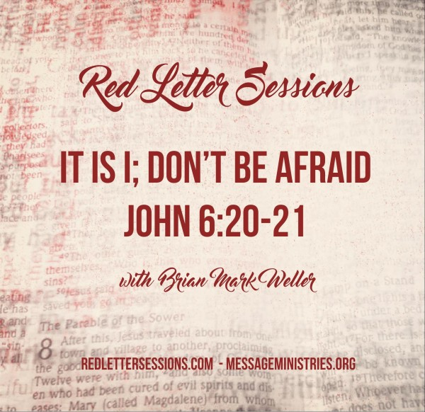 Red Letter Session #3 - John 6:20-21 - It Is I; Don't Be Afraid