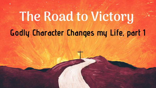Godly Character Changes My Life,  part 1