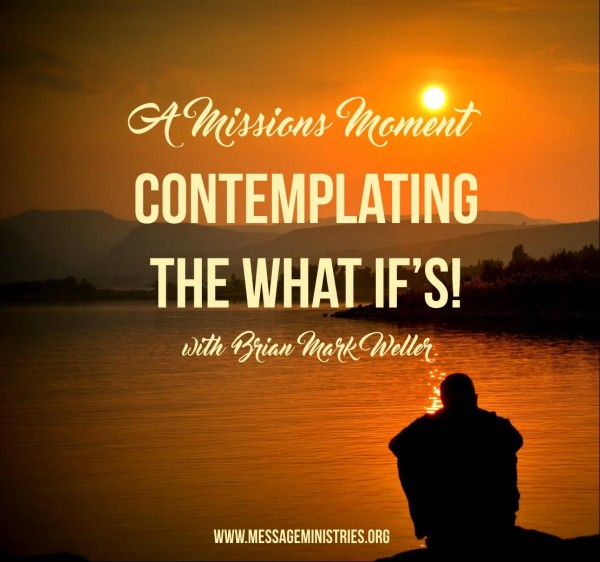 #10 A Missions Moment - Contemplating the What If's