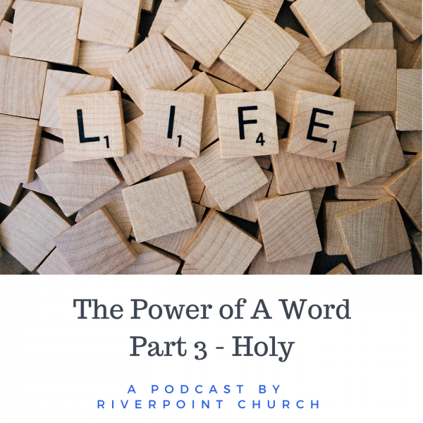 The Power of Word Part Three - Holy