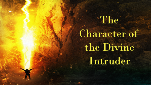 The Character of the Divine Intruder