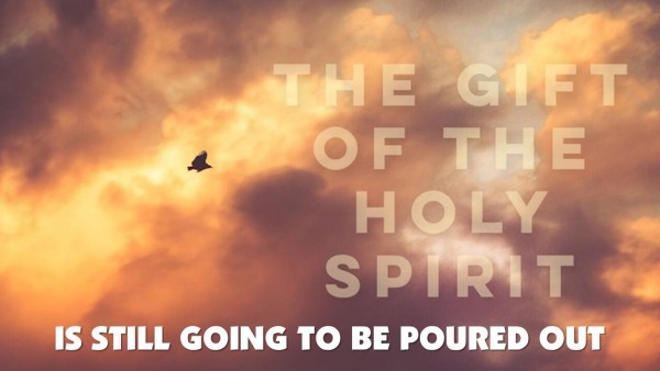 the-gift-of-the-holy-spirit-is-still-going-to-be-poured-outThe Gift Of The Holy Spirit Is Still Going To Be Poured Out