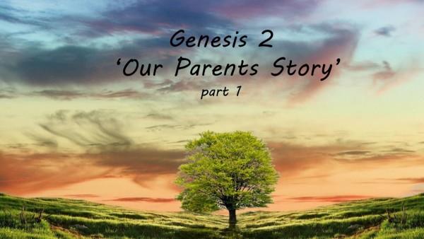 Genesis 2, Part 1 'Our Parents Story'