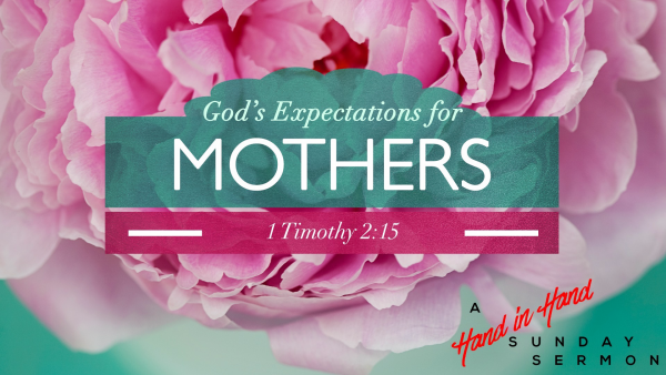 sermon-gods-expectations-for-mothersSERMON: God's Expectations For Mothers