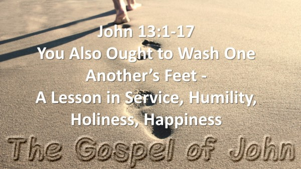 john-ch-13-vs-01-17-you-also-ought-to-wash-one-anothers-feetJohn Ch. 13 vs 01-17 (You Also Ought To Wash One Another's Feet)