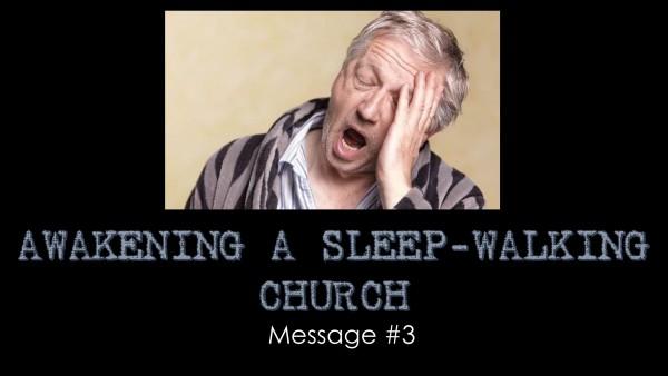 Awakening A Sleep-Walking Church - Part 3