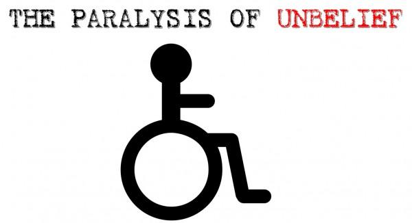 the-paralysis-of-unbeliefThe Paralysis of Unbelief