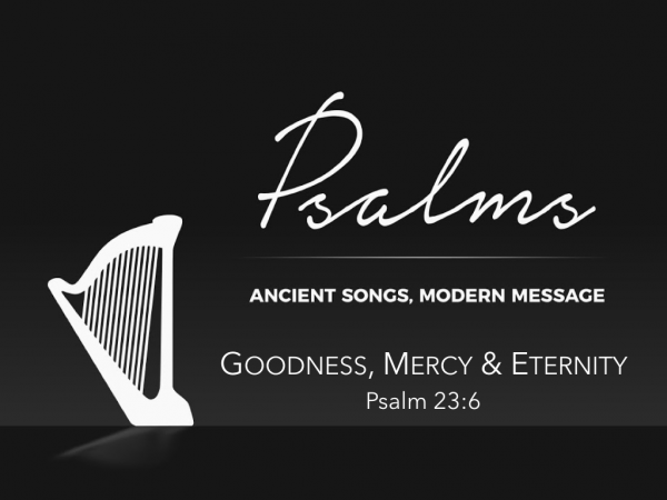 Goodness, Mercy & Eternity