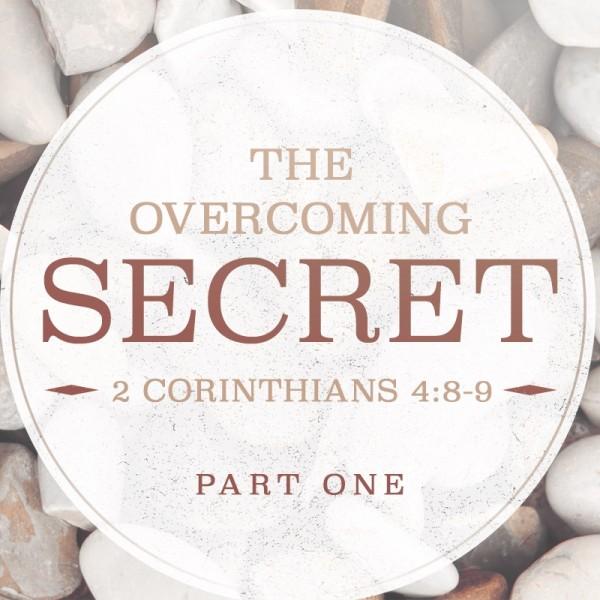 SERMON: The Overcoming Secret, Part 1