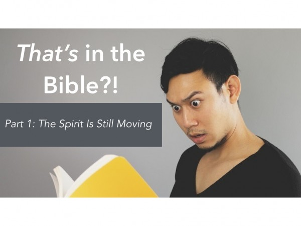 That's in the Bible?! Part 1: The Sprit Is Still Moving
