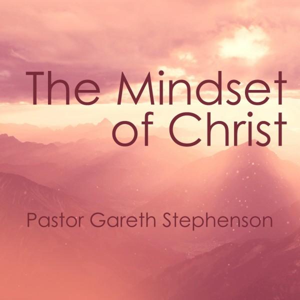 8.19.18 - Pastor Gareth Stephenson - The Mindset of Christ