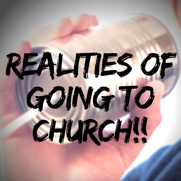 realities-of-going-to-churchRealities of Going to Church