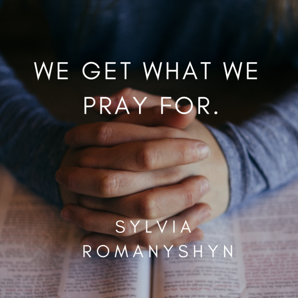 we-get-what-we-pray-for-march-17th-2019We get what we pray for- March 17th, 2019