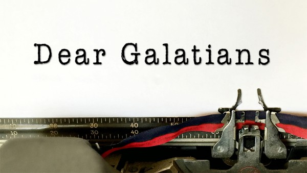 Dear Galatians Part 6 - Living to Make a Difference