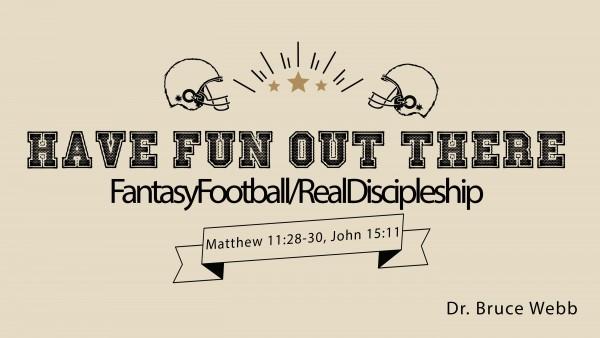 Have Fun Out There : FantasyFootball/RealDiscipleship
