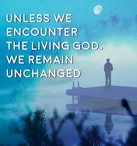 unless we encounter the Living God , we remain unchanged-Nov 27th, 2016