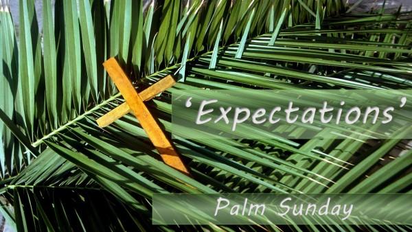 Palm Sunday - 'Expectations'