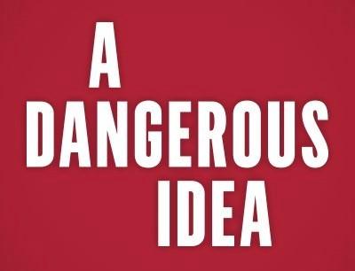 a-dangerous-ideaA Dangerous Idea