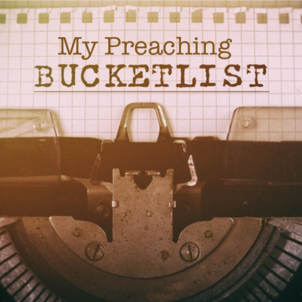 my-preaching-bucket-list-introductionMy Preaching Bucket List - Introduction