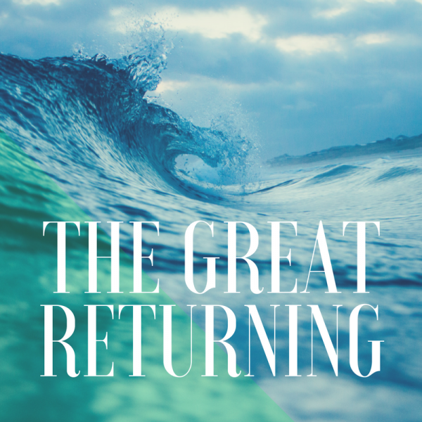The Great Returning- July 23rd, 2017
