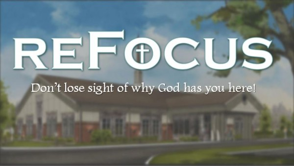 Refocus: Don't lose sight of why God has you here!