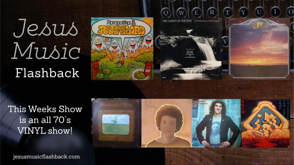 #29 Jesus Music Flashback Radio - 70's VINYL