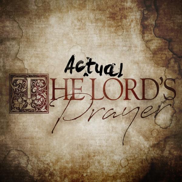 cr-sg-the-actual-lords-prayer-a-prayer-of-gloryCR & SG  The actual Lord's Prayer