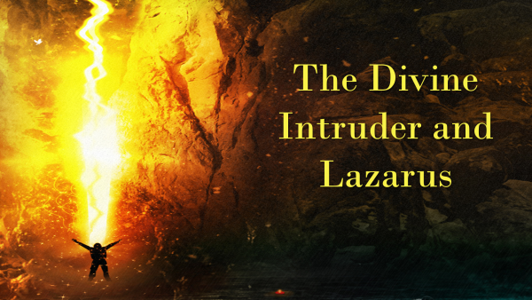 The Divine Intruder and Lazarus