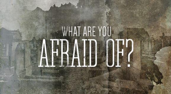 what-are-you-afraid-ofWhat Are You Afraid Of?