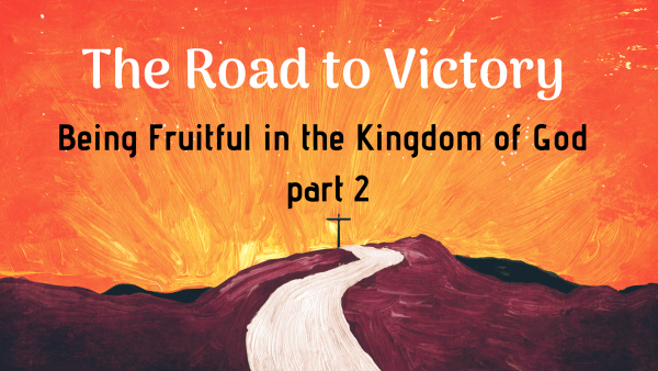 Being Fruitful in the Kingdom of God, part Two