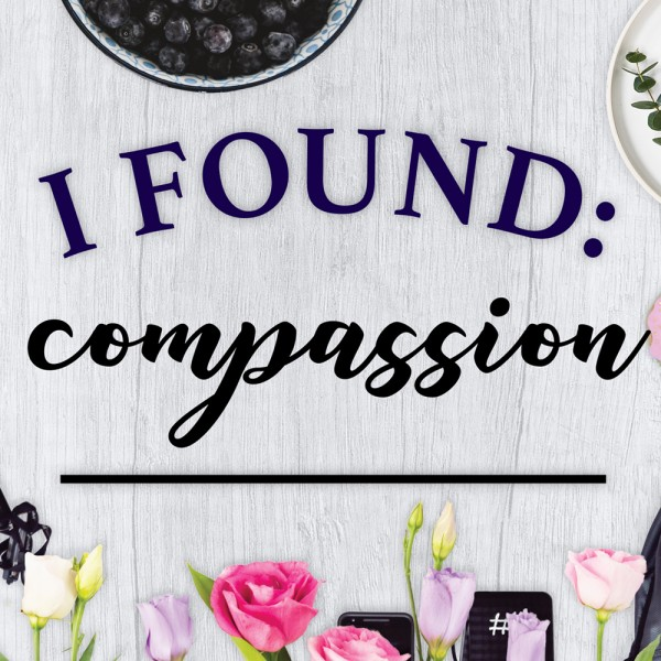I Found: Compassion