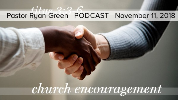 november-11-2018-church-encouragement-part-1November 11, 2018 ~ Church Encouragement, Part 1