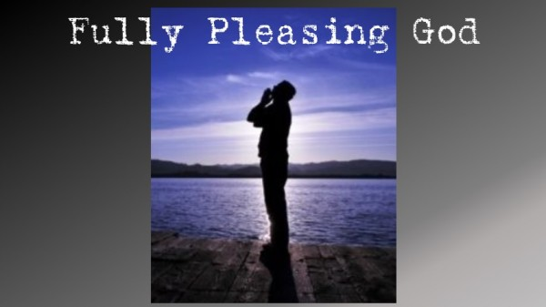 Fully Pleasing God - 05-05-19
