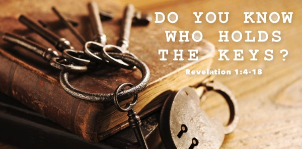Easter 2017- Do You Know the One Who Holds the Keys (Revelation 1)