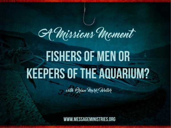 #2 A Missions Moment - Fishers of Men or Keepers of the Aquarium