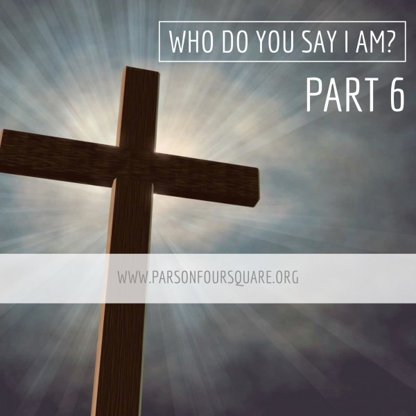 Who Do YOU say I Am? Part 6