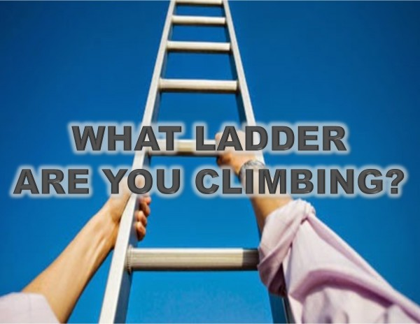 what-ladder-are-you-climbingWhat Ladder Are You Climbing?