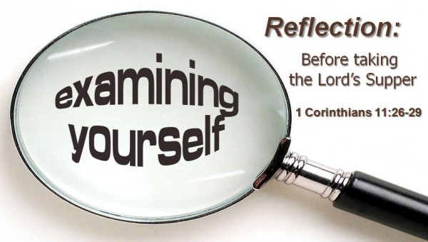 reflection-examining-yourself-before-taking-the-lords-supperReflection: Examining yourself before taking the Lord's Supper
