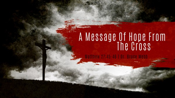 A Message Of Hope From The Cross | Dr. Bruce Webb