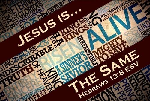 jesus-is-the-sameJesus is... The SAME